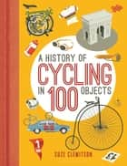 A History of Cycling in 100 Objects ebook by Suze Clemitson
