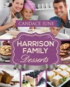 Harrison Family Desserts ebook by Candace June