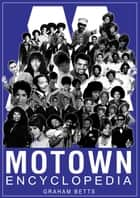 Motown Encyclopedia ebook by Graham Betts