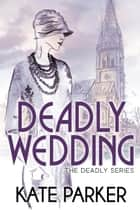 Deadly Wedding - Deadly Series, #2 ebook by Kate Parker
