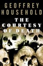 The Courtesy of Death ebook by Geoffrey Household