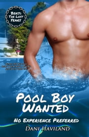 Pool Boy Wanted: No Experience Preferred ebook by Dani Haviland