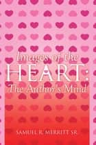 Images of the Heart: the Author'S Mind ebook by