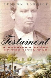Testament - A Soldier's Story of the Civil War ebook by Benson Bobrick