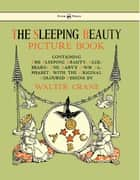 The Sleeping Beauty Picture Book - Containing the Sleeping Beauty, Blue Beard, the Baby's Own Alphabet ebook by Walter Crane