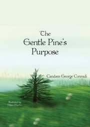 The Gentle Pine's Purpose ebook by Candace George Conradi