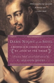 Dark Night of the Soul - A Masterpiece in the Literature of Mysticism by St. John of the Cross ebook by E. Allison Peers