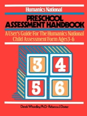 Humanics National Preschool Assessment Handbook - A User's Guide to the Humanics National Child Assessment Form - Ages 3 to 26 ebook by Derek Whordley, Ph.D.