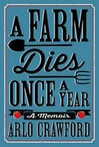 A Farm Dies Once a Year ebook by Arlo Crawford