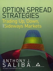 Option Spread Strategies - Trading Up, Down, and Sideways Markets ebook by Anthony J. Saliba,Joseph C. Corona,Karen E. Johnson