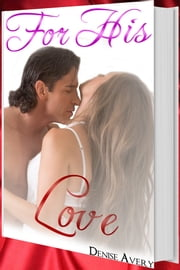 For His Love (Love And Submission Series #5) ebook by Denise Avery