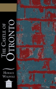 The Castle of Otronto ebook by Horace Walpole