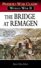 The Bridge at Remagen ebook by Ken Hechler