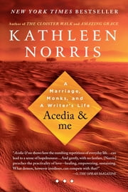 Acedia & me - A Marriage, Monks, and a Writer's Life ebook by Kathleen Norris