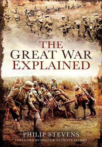 The Great War Explained ebook by Philip Stevens