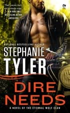 Dire Needs - A Novel of the Eternal Wolf Clan ebook by Stephanie Tyler