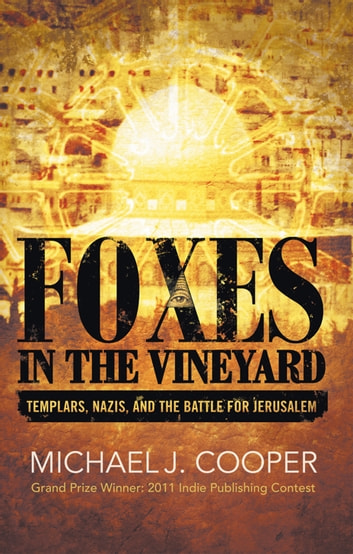 Foxes in the Vineyard - Templars, Nazis, and the Battle for Jerusalem ebook by Michael J. Cooper