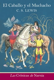 El caballo y el muchacho - The Horse and His Boy (Spanish edition) ebooks by C. S. Lewis, Pauline Baynes