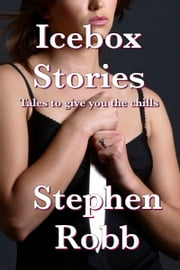 Icebox Stories: Tales to Give You the Chills ebook by Stephen Robb