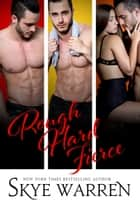 Rough Hard Fierce - A Boxed Set eBook by Skye Warren