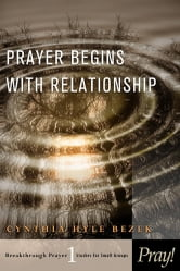 Prayer Begins with Relationship ebook by Cynthia Bezek