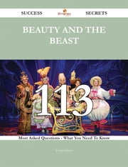 Beauty and the Beast 113 Success Secrets - 113 Most Asked Questions On Beauty and the Beast - What You Need To Know ebook by Evelyn Eaton