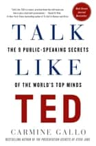 Talk Like TED - The 9 Public-Speaking Secrets of the World's Top Minds ebook by Carmine Gallo