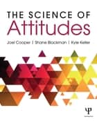 The Science of Attitudes ebook by Joel Cooper,Shane Blackman,Kyle Keller