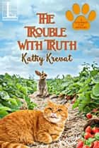 The Trouble with Truth ebook by Kathy Krevat