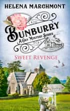 Bunburry - Sweet Revenge - A Cosy Mystery Series ebook by Helena Marchmont