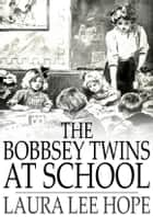 The Bobbsey Twins at School ebook by Laura Lee Hope