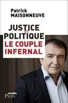 Justice et politique : le couple infernal ebook by