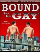 Bound to be Gay ebook by Rob Mathews