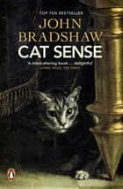 Cat Sense - The Feline Enigma Revealed ebook by John Bradshaw