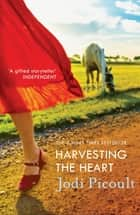 Harvesting the Heart ebook by Jodi Picoult