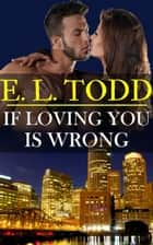 If Loving You Is Wrong (Forever and Ever #2) ebook by E. L. Todd