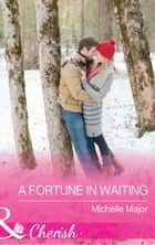 A Fortune In Waiting (Mills & Boon Cherish) (The Fortunes of Texas: The Secret Fortunes, Book 1) ebook by Michelle Major