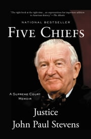 Five Chiefs - A Supreme Court Memoir ebook by John Paul Stevens
