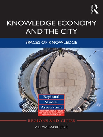 Knowledge Economy and the City - Spaces of knowledge ebook by Ali Madanipour