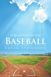 Baseball - A Special Gift from God ebook by Bryan Steverson