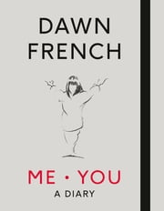 Me. You. A Diary - The No.1 Sunday Times Bestseller ebook by Dawn French