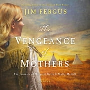 The Vengeance of Mothers - The Journals of Margaret Kelly & Molly McGill: A Novel audiobook by Jim Fergus