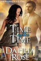 Time After Time ebook by Dahlia Rose