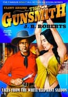 Clint Adams the Gunsmith 6: Tales From the White Elephant Saloon ebook by JR Roberts