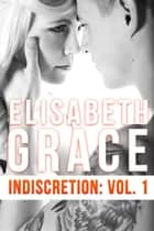Indiscretion: Volume One ebook by Elisabeth Grace