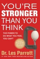 You're Stronger Than You Think ebook by Les Parrott