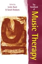 The Handbook of Music Therapy ebook by Leslie Bunt, Sarah Hoskyns, Sangeeta Swami