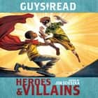 Guys Read: Heroes & Villains audiobook by Jon Scieszka, Christopher Healy, Sharon Creech,...