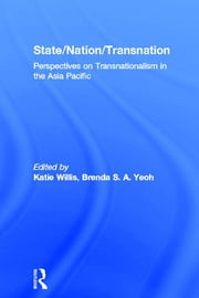 State/Nation/Transnation - Perspectives on Transnationalism in the Asia Pacific ebook by Katie Willis,Brenda S. A. Yeoh
