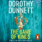 The Game Of Kings - The Lymond Chronicles Book One audiobook by Dorothy Dunnett